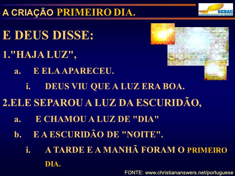 A CRIAÇÃO PRIMEIRO DIA. E DEUS DISSE: 1.