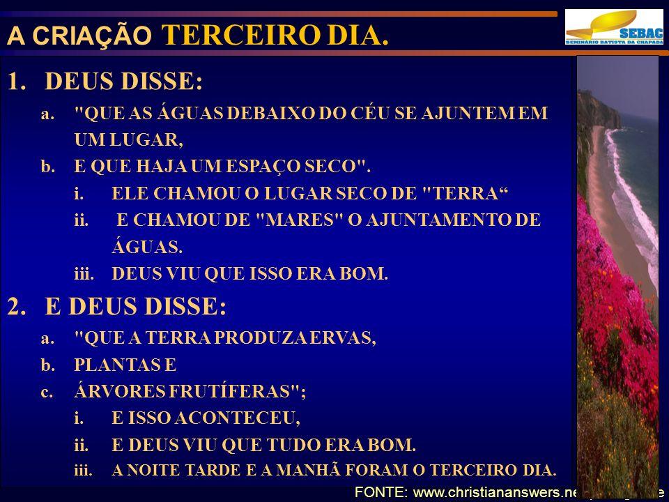 A CRIAÇÃO TERCEIRO DIA. 1.DEUS DISSE: a.