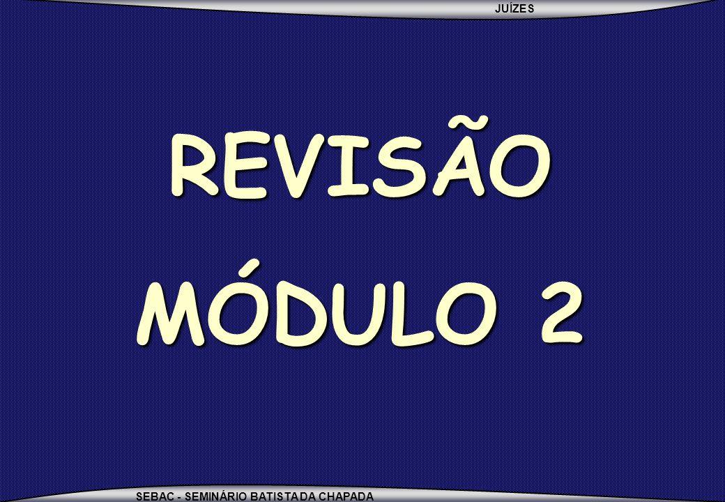 JUÍZES SEBAC - SEMINÁRIO BATISTA DA CHAPADA REVISÃO MÓDULO 2