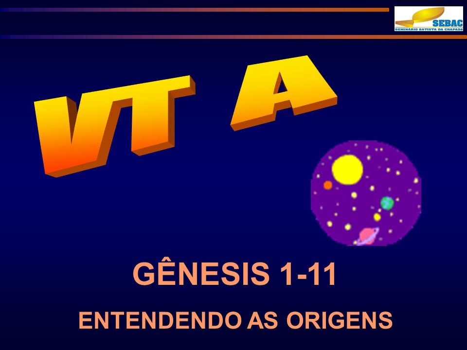 GÊNESIS 1-11 ENTENDENDO AS ORIGENS