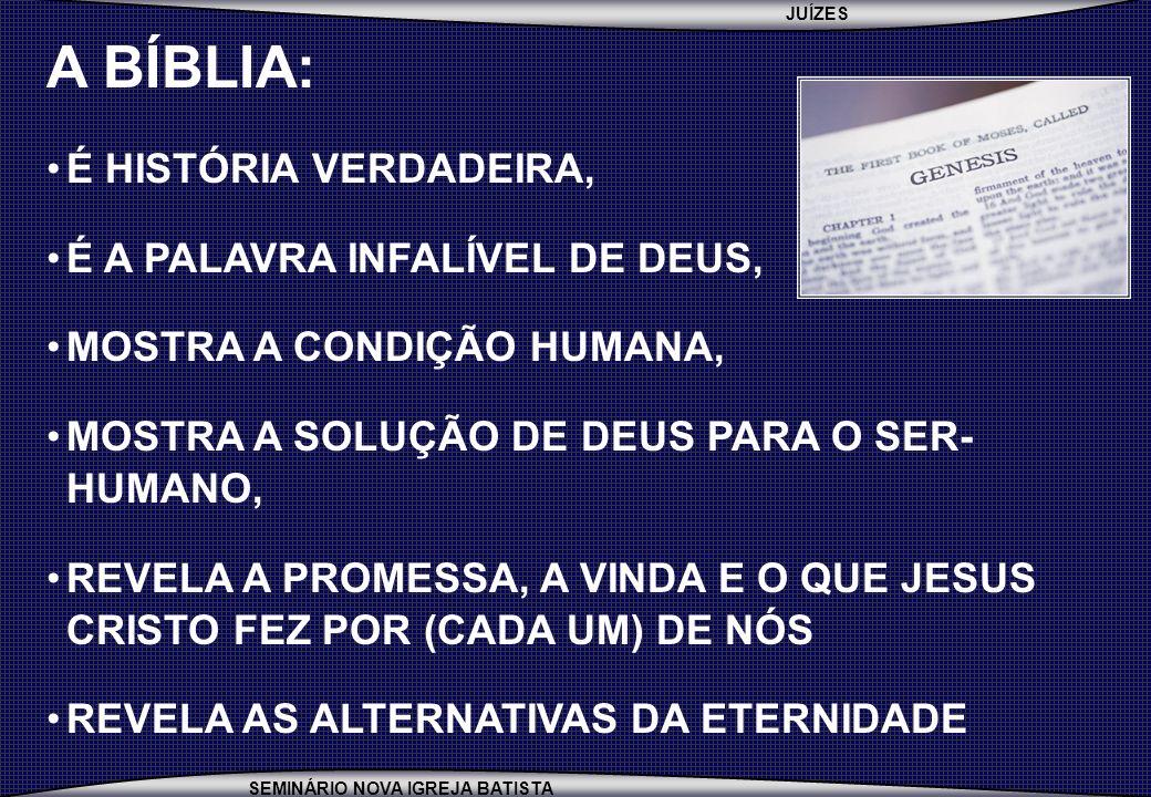 JUÍZES SEMINÁRIO NOVA IGREJA BATISTA PANORAMA GERAL DA BÍBLIA FINAL DO NTETERNIDADE CRIAÇÃO GÊNESIS 1-2 REDENÇÃO GÊNESIS 3 ATÉ APOCALIPSE 22 VT = O SALVADOR VIRÁ NT = O SALVADOR JÁ VEIO E VOLTARÁ