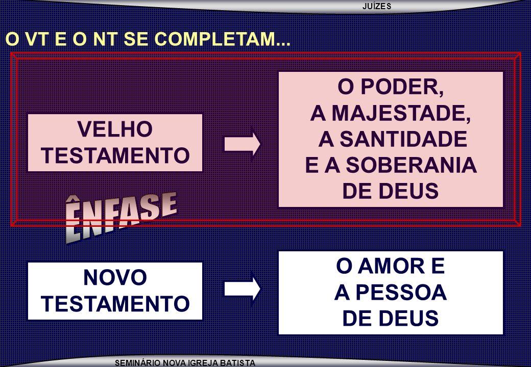 JUÍZES SEMINÁRIO NOVA IGREJA BATISTA O VT E O NT SE COMPLETAM...