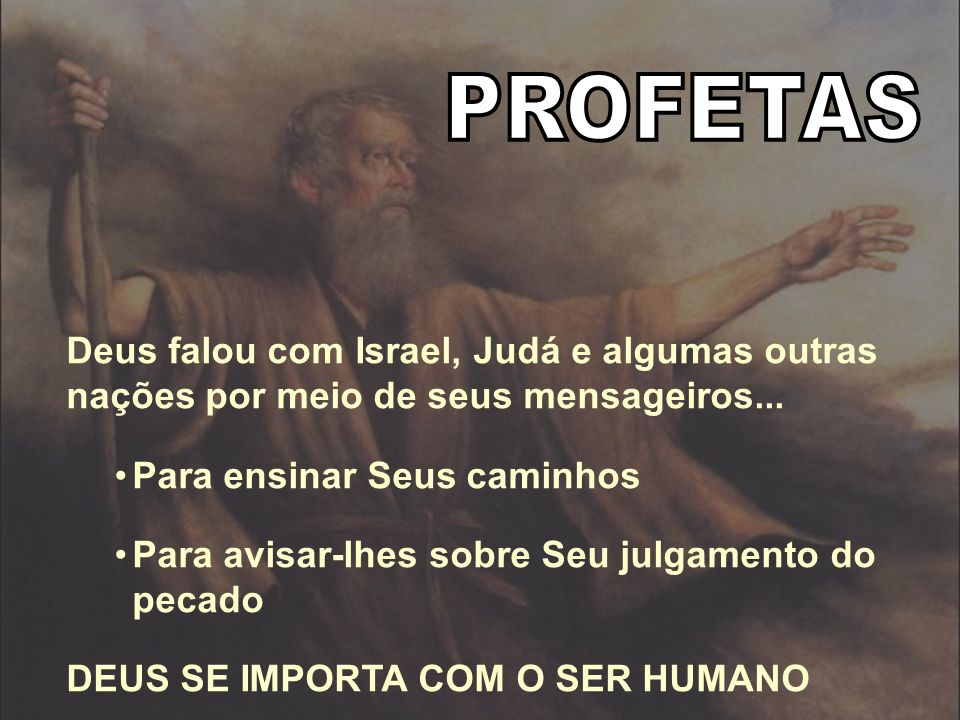 Deus falou com Israel, Judá e algumas outras nações por meio de seus mensageiros... Para ensinar Seus caminhos Para avisar-lhes sobre Seu julgamento d