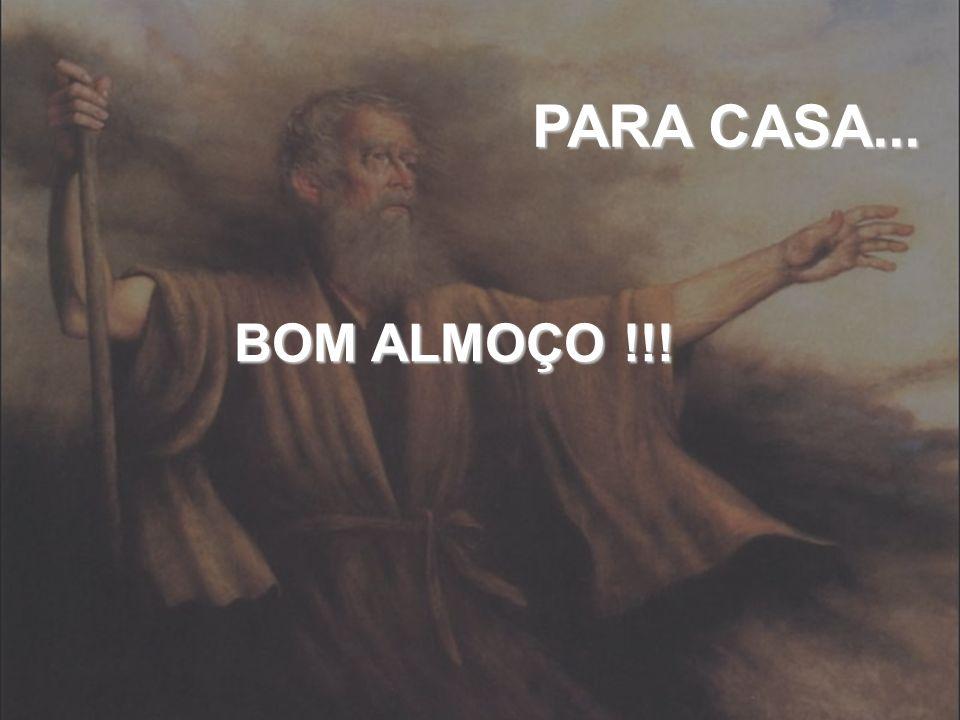 PARA CASA... BOM ALMOÇO !!!