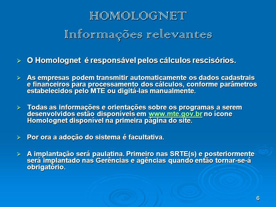 6 HOMOLOGNET Informações relevantes O Homolognet é responsável pelos cálculos rescisórios. O Homolognet é responsável pelos cálculos rescisórios. As e