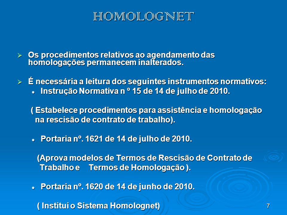 7 HOMOLOGNET Os procedimentos relativos ao agendamento das homologações permanecem inalterados. Os procedimentos relativos ao agendamento das homologa