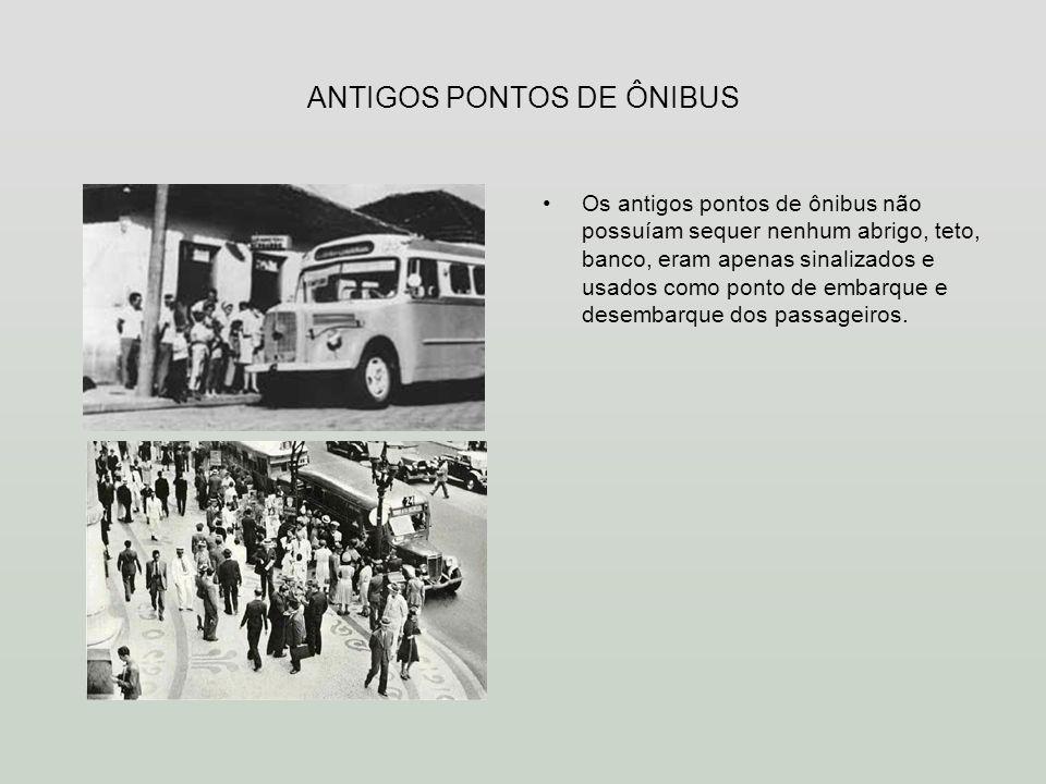 ANTIGOS PONTOS DE ÔNIBUS Os antigos pontos de ônibus não possuíam sequer nenhum abrigo, teto, banco, eram apenas sinalizados e usados como ponto de em