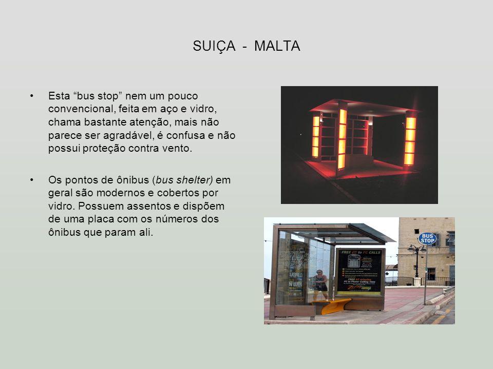 SUIÇA - MALTA Esta bus stop nem um pouco convencional, feita em aço e vidro, chama bastante atenção, mais não parece ser agradável, é confusa e não po