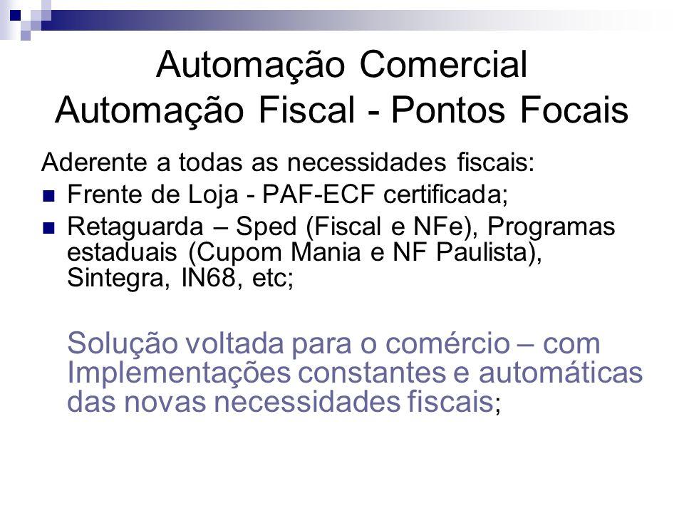 Automação Comercial Automação Fiscal - Pontos Focais Aderente a todas as necessidades fiscais: Frente de Loja - PAF-ECF certificada; Retaguarda – Sped