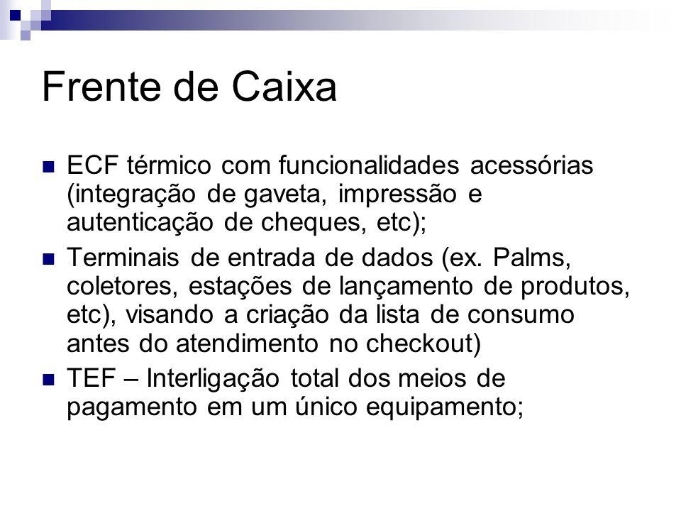 Frente de Caixa ECF térmico com funcionalidades acessórias (integração de gaveta, impressão e autenticação de cheques, etc); Terminais de entrada de d