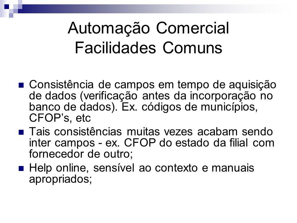 Automação Comercial Facilidades Comuns Consistência de campos em tempo de aquisição de dados (verificação antes da incorporação no banco de dados). Ex