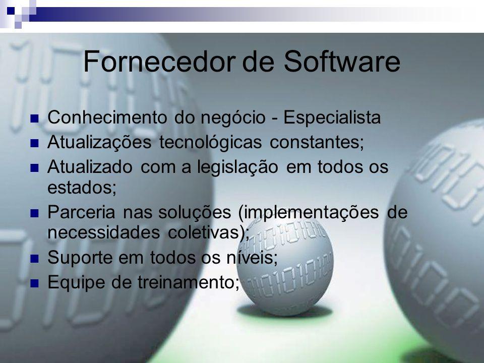 Fornecedor de Software Conhecimento do negócio - Especialista Atualizações tecnológicas constantes; Atualizado com a legislação em todos os estados; P