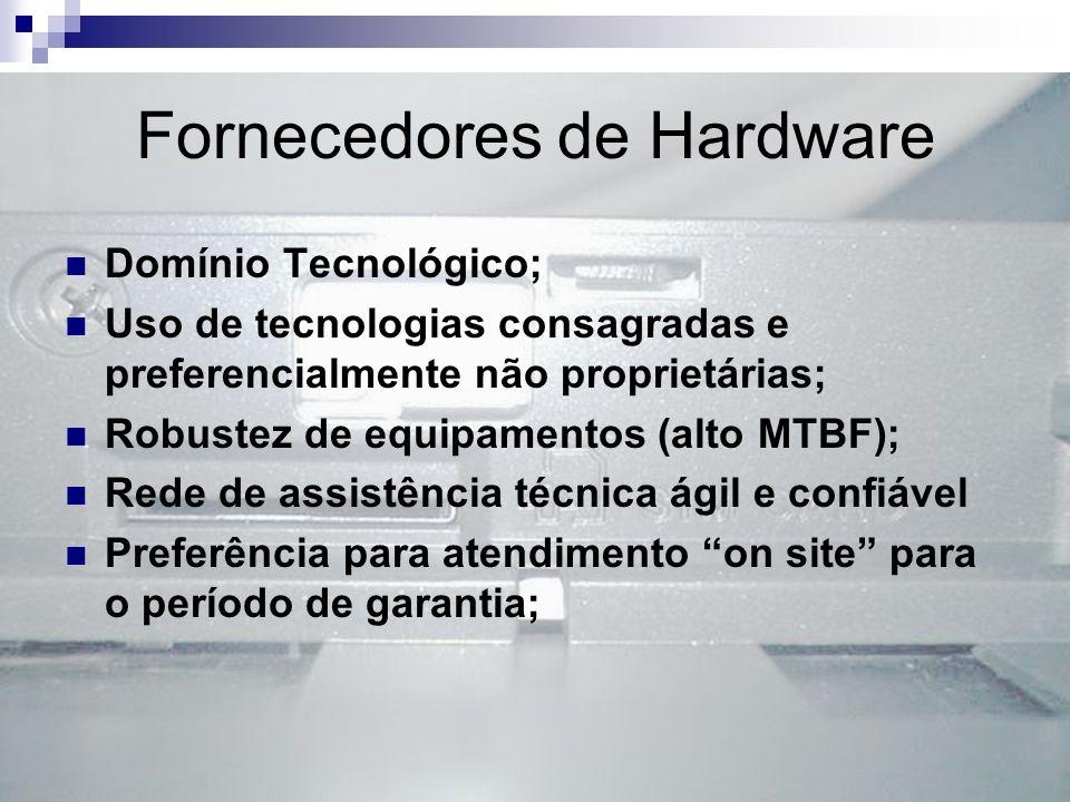 Fornecedores de Hardware Domínio Tecnológico; Uso de tecnologias consagradas e preferencialmente não proprietárias; Robustez de equipamentos (alto MTB