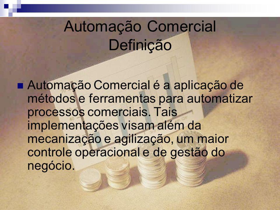 Automação Comercial Definição Automação Comercial é a aplicação de métodos e ferramentas para automatizar processos comerciais. Tais implementações vi