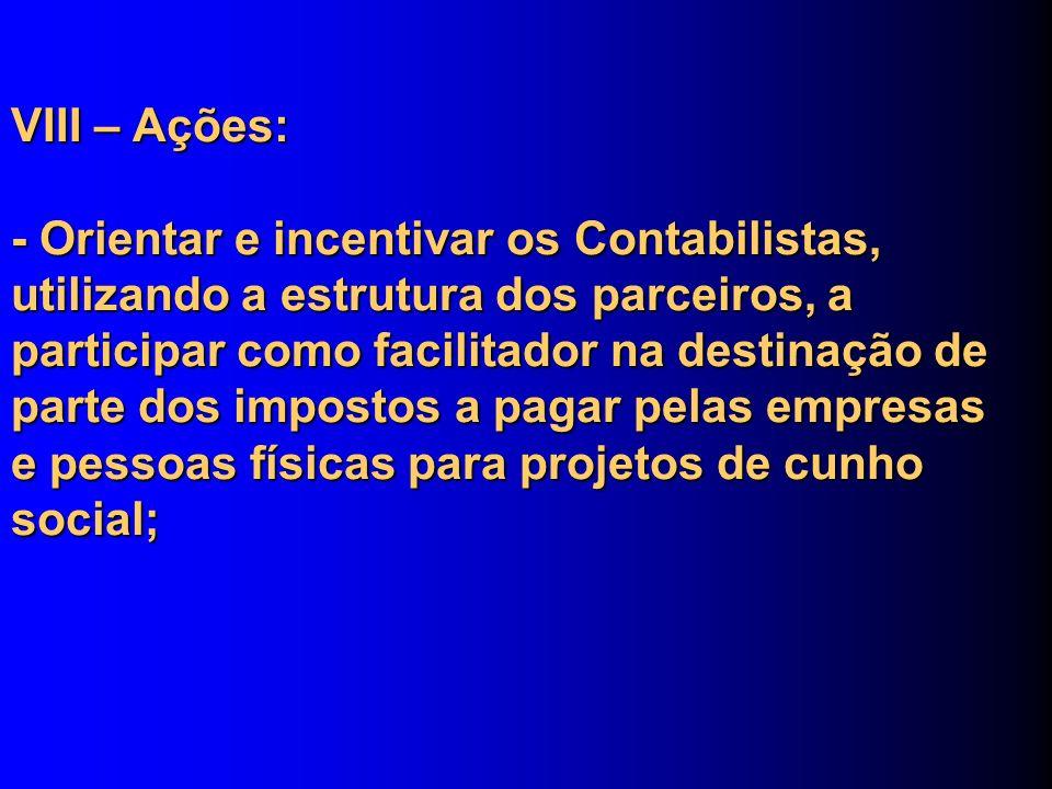 VIII – Ações: - Orientar e incentivar os Contabilistas, utilizando a estrutura dos parceiros, a participar como facilitador na destinação de parte dos