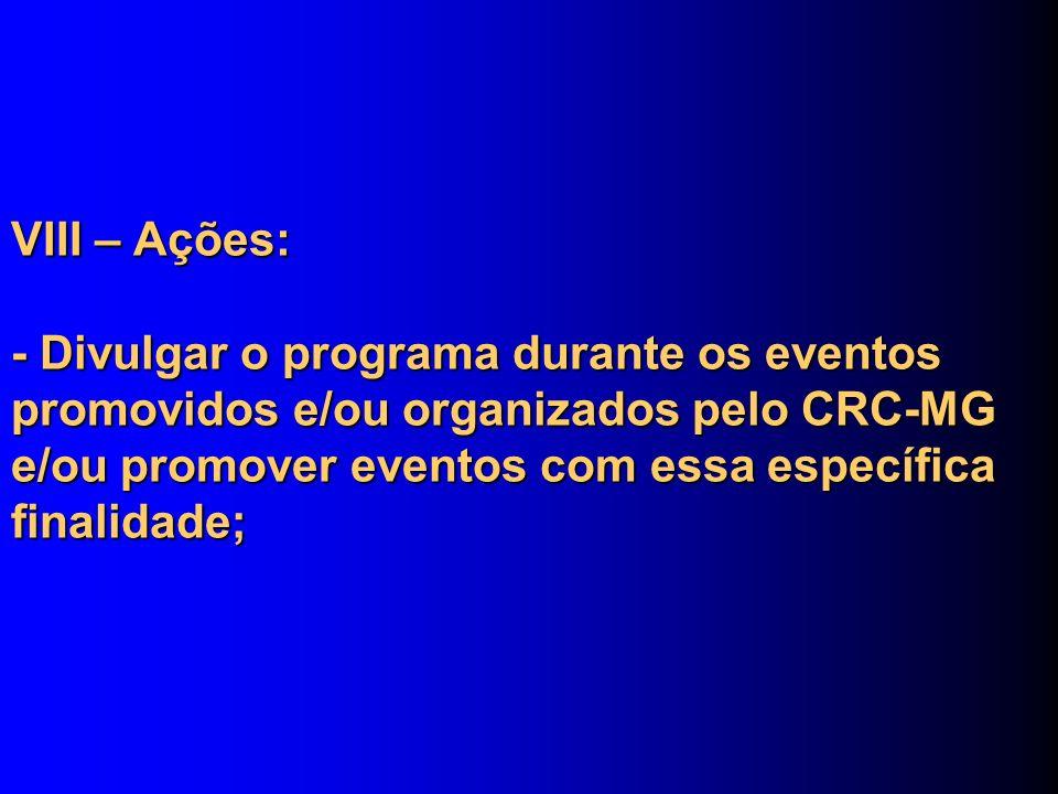 VIII – Ações: - Divulgar o programa durante os eventos promovidos e/ou organizados pelo CRC-MG e/ou promover eventos com essa específica finalidade;
