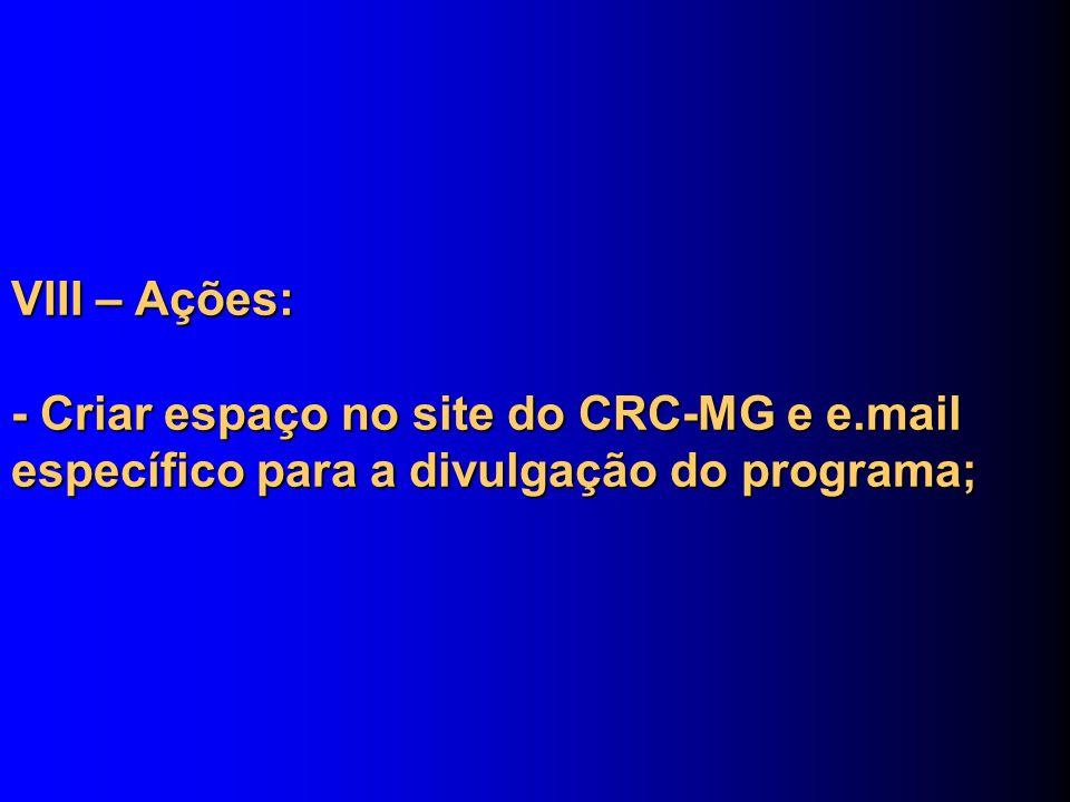 VIII – Ações: - Criar espaço no site do CRC-MG e e.mail específico para a divulgação do programa;