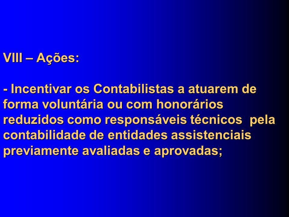 VIII – Ações: - Incentivar os Contabilistas a atuarem de forma voluntária ou com honorários reduzidos como responsáveis técnicos pela contabilidade de