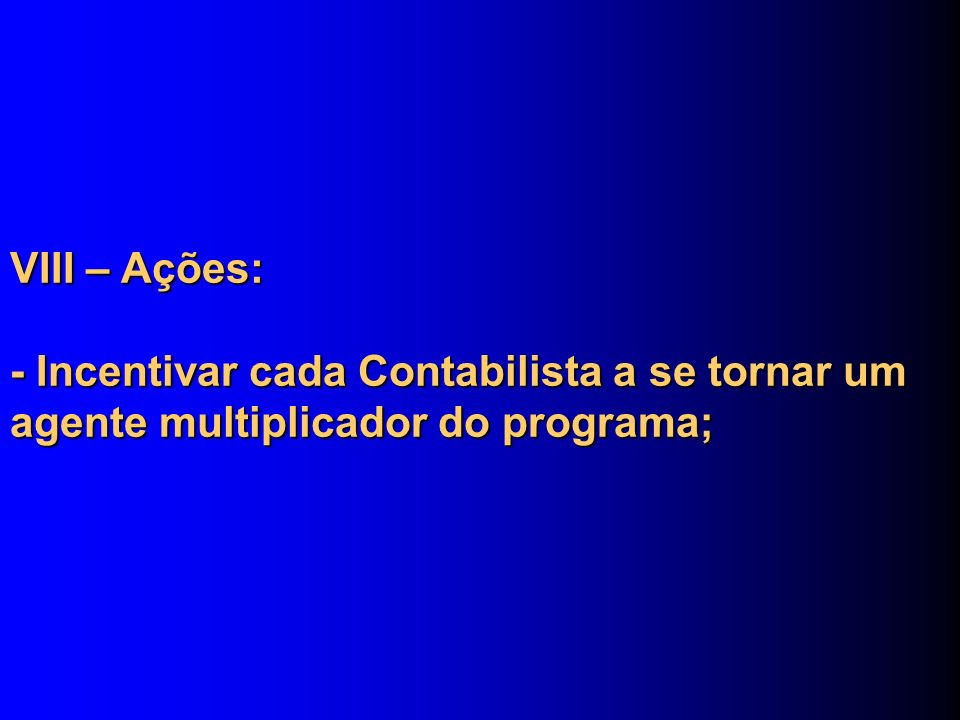 VIII – Ações: - Incentivar cada Contabilista a se tornar um agente multiplicador do programa;