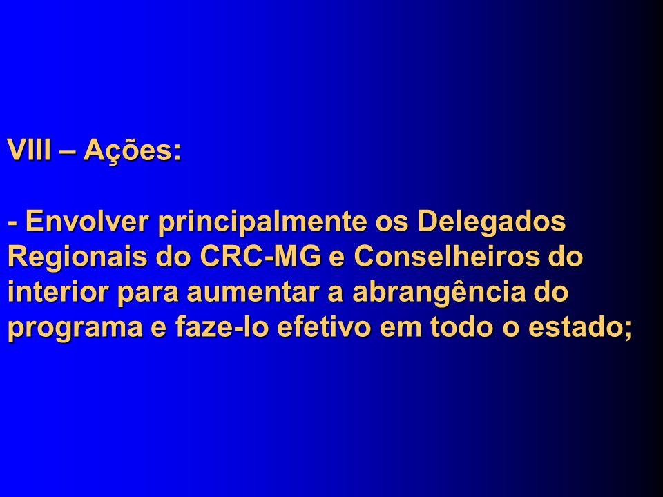 VIII – Ações: - Envolver principalmente os Delegados Regionais do CRC-MG e Conselheiros do interior para aumentar a abrangência do programa e faze-lo