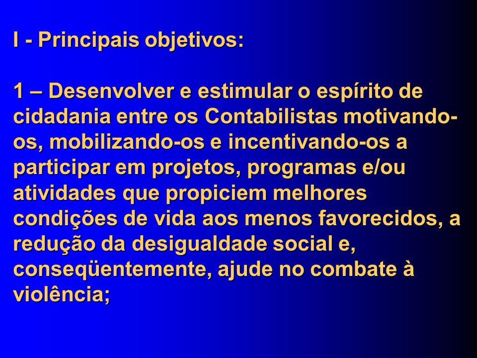 I - Principais objetivos: 1 – Desenvolver e estimular o espírito de cidadania entre os Contabilistas motivando- os, mobilizando-os e incentivando-os a