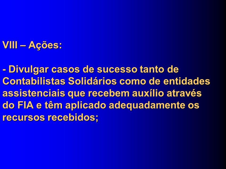 VIII – Ações: - Divulgar casos de sucesso tanto de Contabilistas Solidários como de entidades assistenciais que recebem auxílio através do FIA e têm a