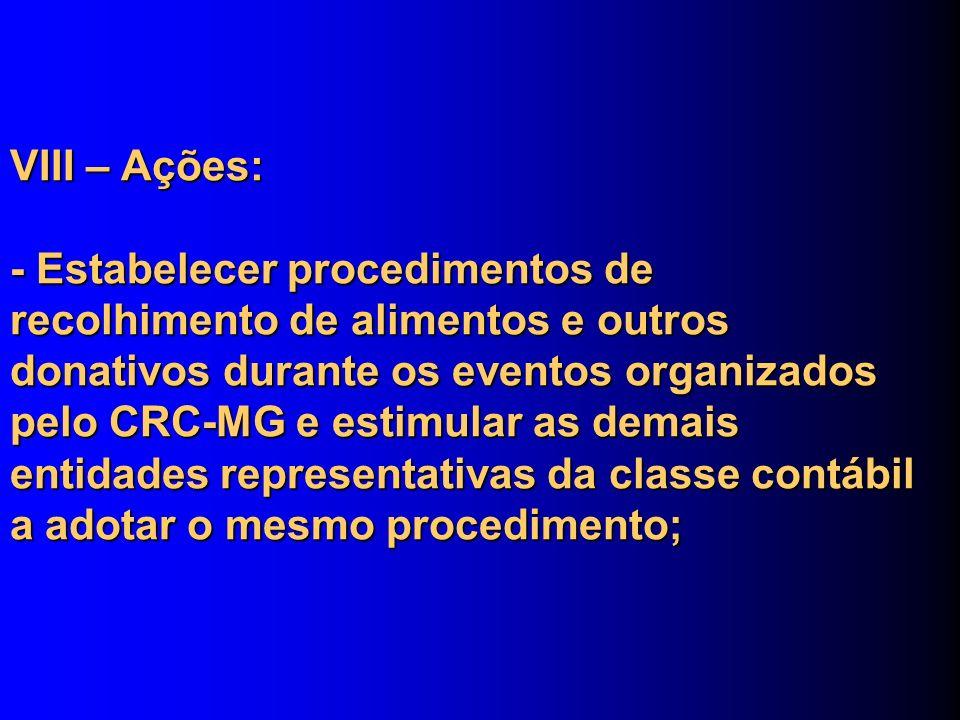 VIII – Ações: - Estabelecer procedimentos de recolhimento de alimentos e outros donativos durante os eventos organizados pelo CRC-MG e estimular as de