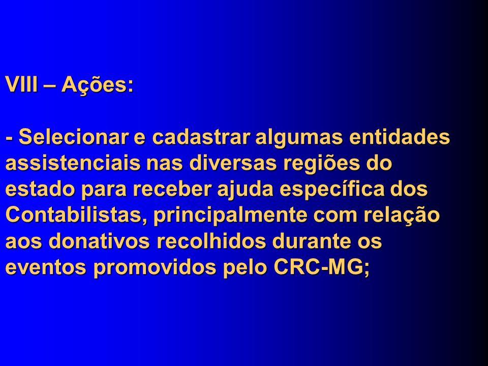 VIII – Ações: - Selecionar e cadastrar algumas entidades assistenciais nas diversas regiões do estado para receber ajuda específica dos Contabilistas,