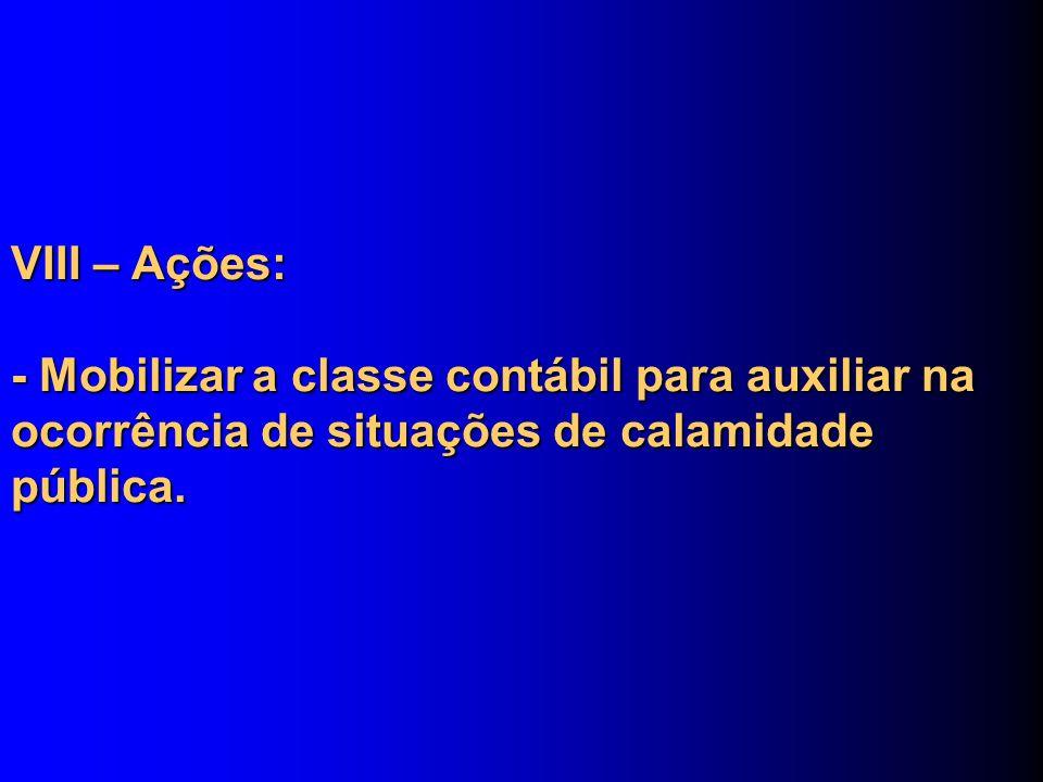VIII – Ações: - Mobilizar a classe contábil para auxiliar na ocorrência de situações de calamidade pública.