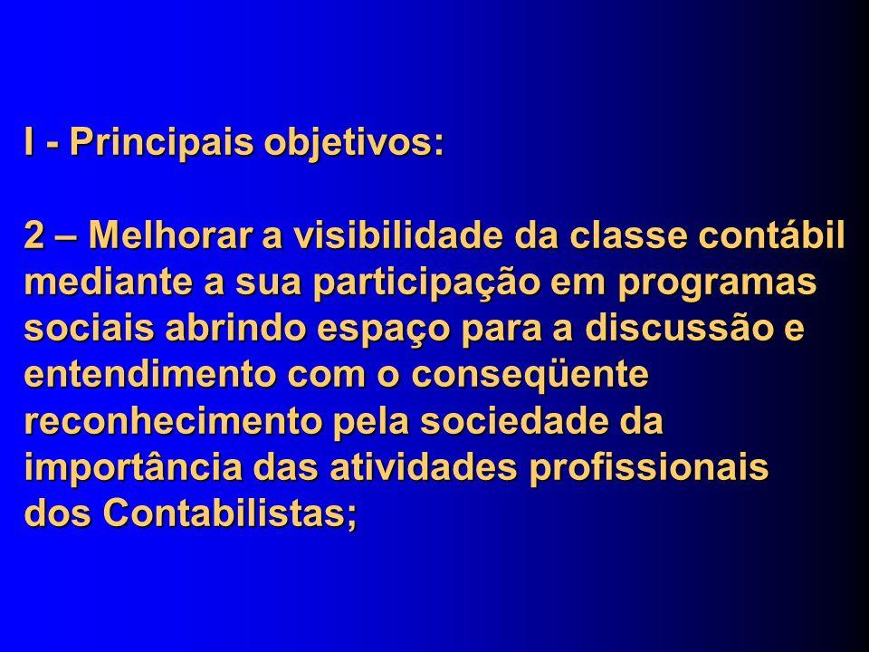 I - Principais objetivos: 2 – Melhorar a visibilidade da classe contábil mediante a sua participação em programas sociais abrindo espaço para a discus