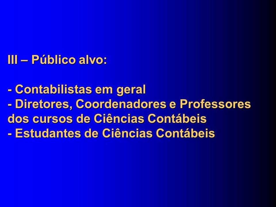 IV – Principais parceiros: - Entidades representativas da classe contábil - Faculdades de Ciências Contábeis - Diretórios Acadêmicos das Faculdades de Ciências Contábeis - Empresas Juniores das Faculdades de Ciências Contábeis