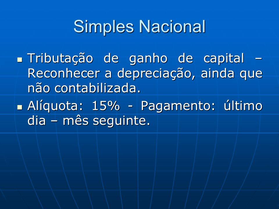 Simples Nacional Tributação de ganho de capital – Reconhecer a depreciação, ainda que não contabilizada. Tributação de ganho de capital – Reconhecer a
