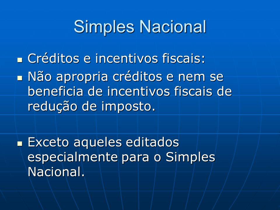 Simples Nacional Créditos e incentivos fiscais: Créditos e incentivos fiscais: Não apropria créditos e nem se beneficia de incentivos fiscais de reduç