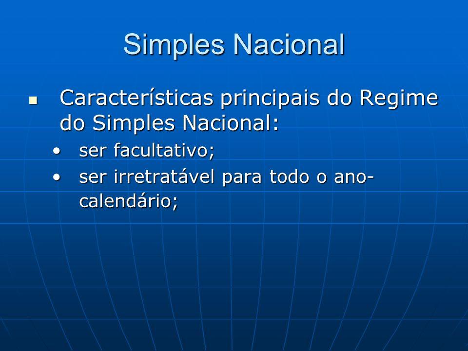 Simples Nacional Características principais do Regime do Simples Nacional: Características principais do Regime do Simples Nacional: ser facultativo;s