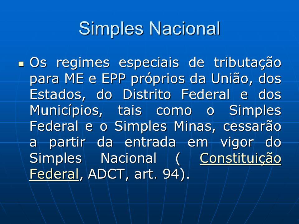 Simples Nacional Os regimes especiais de tributação para ME e EPP próprios da União, dos Estados, do Distrito Federal e dos Municípios, tais como o Si