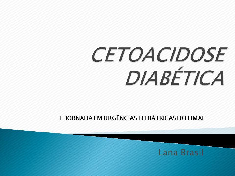 Diabetes Evento inicial Insulina Glucagon Cortisol Catecolaminas GRH Insulina Glucagon Cortisol Catecolaminas GRH Hormônios contrarregulatórios CAD
