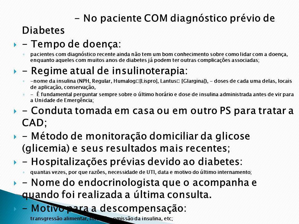- No paciente COM diagnóstico prévio de Diabetes - Tempo de doença: pacientes com diagnóstico recente ainda não tem um bom conhecimento sobre como lid