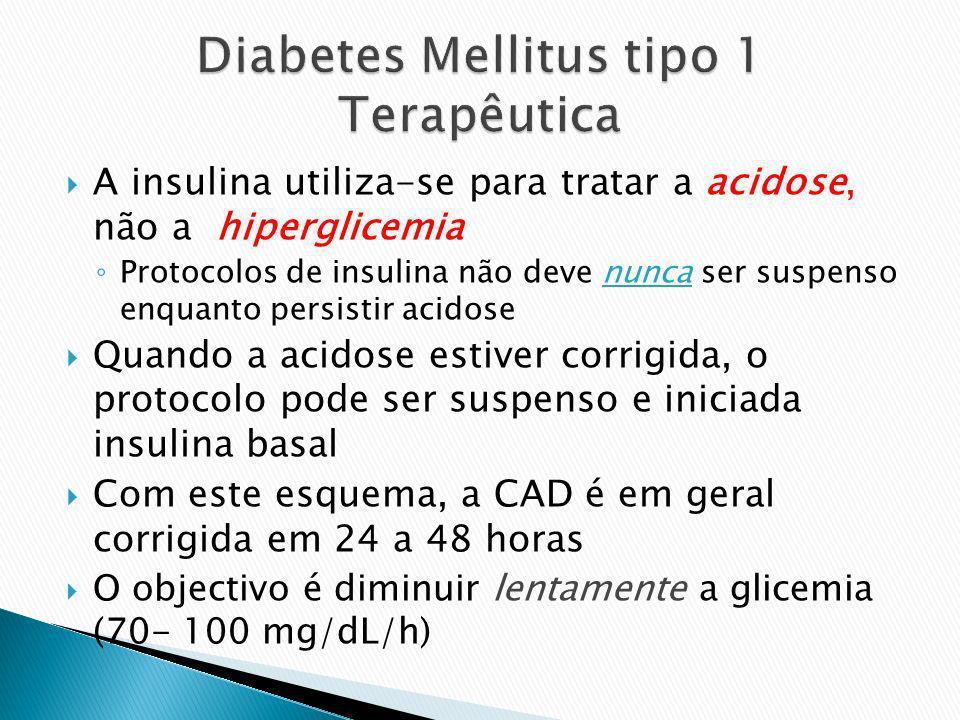 A insulina utiliza-se para tratar a acidose, não a hiperglicemia Protocolos de insulina não deve nunca ser suspenso enquanto persistir acidose Quando