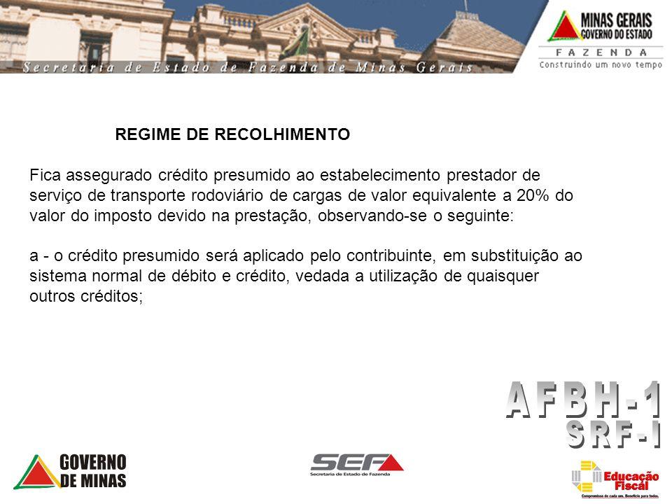 REGIME DE RECOLHIMENTO Fica assegurado crédito presumido ao estabelecimento prestador de serviço de transporte rodoviário de cargas de valor equivalen