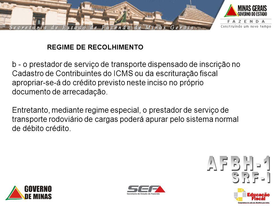 REGIME DE RECOLHIMENTO b - o prestador de serviço de transporte dispensado de inscrição no Cadastro de Contribuintes do ICMS ou da escrituração fiscal