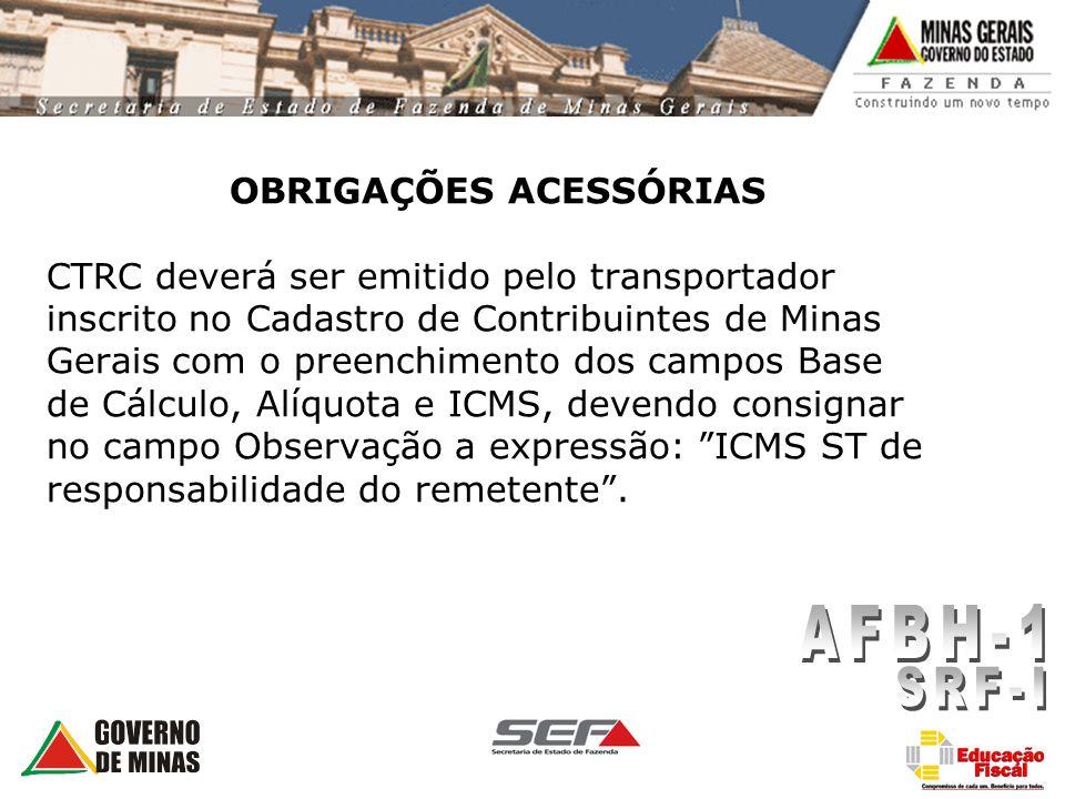 OBRIGAÇÕES ACESSÓRIAS CTRC deverá ser emitido pelo transportador inscrito no Cadastro de Contribuintes de Minas Gerais com o preenchimento dos campos