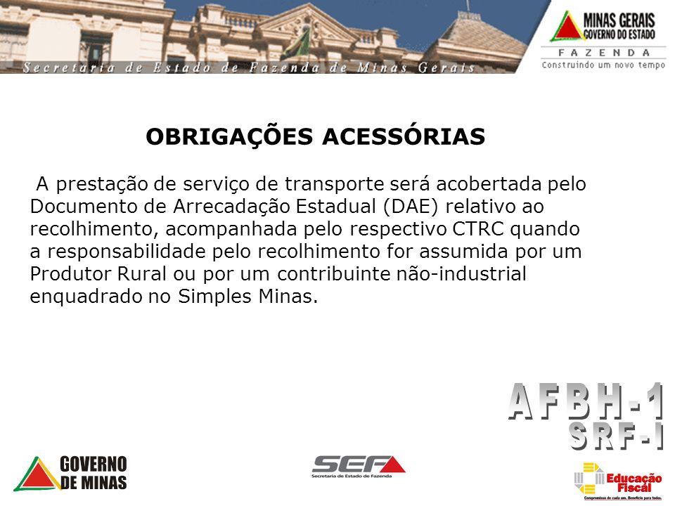 OBRIGAÇÕES ACESSÓRIAS A prestação de serviço de transporte será acobertada pelo Documento de Arrecadação Estadual (DAE) relativo ao recolhimento, acom