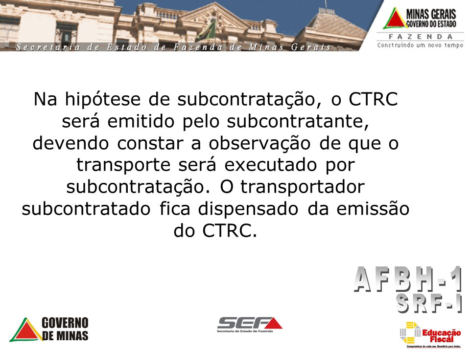 Na hipótese de subcontratação, o CTRC será emitido pelo subcontratante, devendo constar a observação de que o transporte será executado por subcontrat