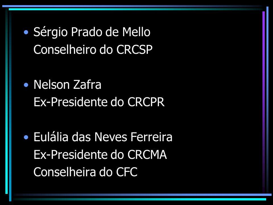 Sérgio Prado de Mello Conselheiro do CRCSP Nelson Zafra Ex-Presidente do CRCPR Eulália das Neves Ferreira Ex-Presidente do CRCMA Conselheira do CFC