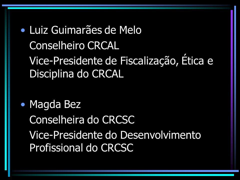 Luiz Guimarães de Melo Conselheiro CRCAL Vice-Presidente de Fiscalização, Ética e Disciplina do CRCAL Magda Bez Conselheira do CRCSC Vice-Presidente d