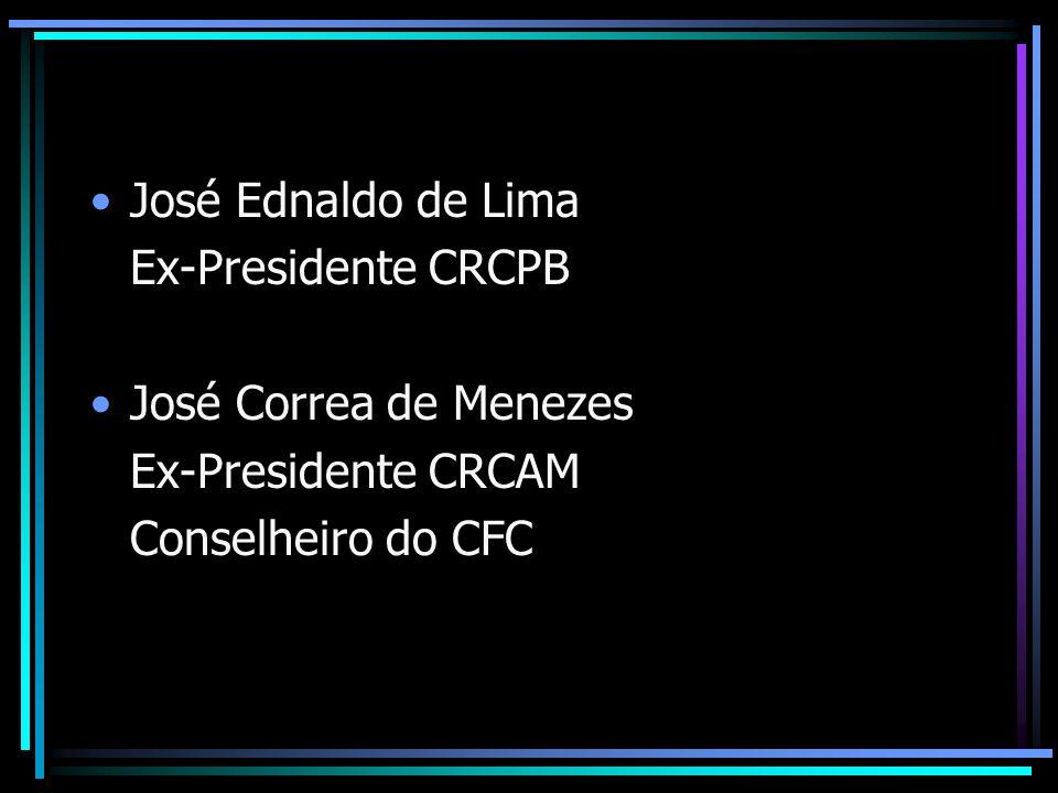 José Ednaldo de Lima Ex-Presidente CRCPB José Correa de Menezes Ex-Presidente CRCAM Conselheiro do CFC
