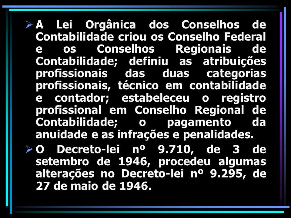A Lei Orgânica dos Conselhos de Contabilidade criou os Conselho Federal e os Conselhos Regionais de Contabilidade; definiu as atribuições profissionai