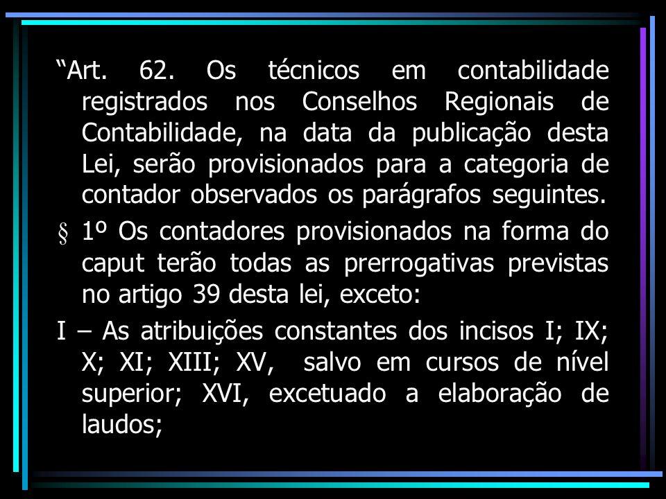 Art. 62. Os técnicos em contabilidade registrados nos Conselhos Regionais de Contabilidade, na data da publicação desta Lei, serão provisionados para
