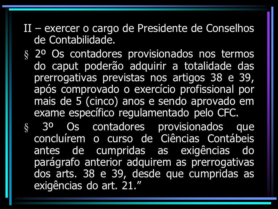 II – exercer o cargo de Presidente de Conselhos de Contabilidade. § 2º Os contadores provisionados nos termos do caput poderão adquirir a totalidade d