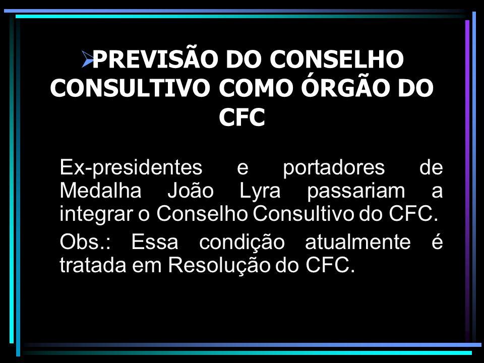 PREVISÃO DO CONSELHO CONSULTIVO COMO ÓRGÃO DO CFC Ex-presidentes e portadores de Medalha João Lyra passariam a integrar o Conselho Consultivo do CFC.